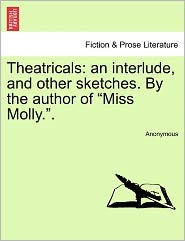 Theatricals: an interlude, and other sketches. By the author of