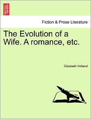 The Evolution Of A Wife. A Romance, Etc.