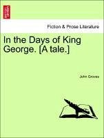 In the Days of King George. [A tale.] - Groves, John