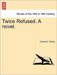 Twice Refused. A Novel. - Charles E. Stirling