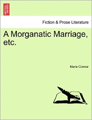 A Morganatic Marriage, Etc. - Marie Connor