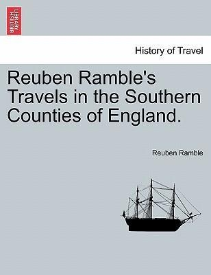 Reuben Ramble´s Travels in the Southern Counties of England. als Taschenbuch von Reuben Ramble - British Library, Historical Print Editions