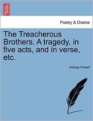 The Treacherous Brothers. A Tragedy, In Five Acts, And In Verse, Etc. - George Powell