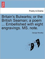 Britain's Bulwarks; Or The British Seaman; A Poem ... Embellished With Eight Engravings. Ms. Note. - George Woodley
