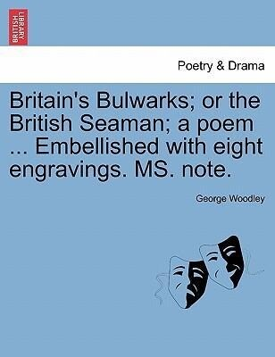Britain´s Bulwarks; or the British Seaman; a poem ... Embellished with eight engravings. MS. note. als Taschenbuch von George Woodley