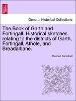 The Book of Garth and Fortingall. Historical sketches relating to the districts of Garth, Fortingall, Athole, and Breadalbane. - Campbell, Duncan