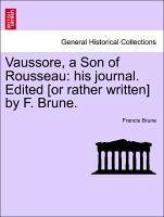 Vaussore, a Son of Rousseau: His Journal. Edited [Or Rather Written] by F. Brune.