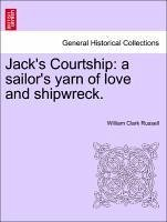Jack's Courtship: a sailor's yarn of love and shipwreck. Vol. I. - Russell, William Clark