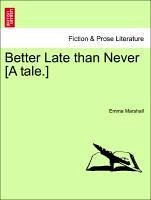 Better Late than Never [A tale.] - Marshall, Emma