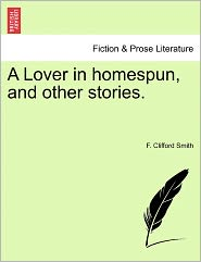 A Lover In Homespun, And Other Stories.