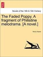 The Faded Poppy. A fragment of Philistine melodrama. [A novel.] - Keane, Henry