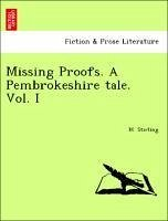 Missing Proofs. A Pembrokeshire tale. Vol. I - Stirling, M.