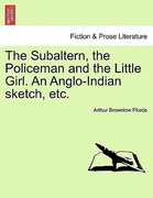 Fforde, Arthur Brownlow: The Subaltern, the Policeman and the Little Girl. An Anglo-Indian sketch, etc.