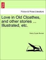 Love in Old Cloathes, and other stories ... Illustrated, etc. - Bunner, Henry Cuyler