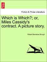 Which is Which?; or, Miles Cassidy´s contract. A picture story. Volume II. als Taschenbuch von Robert Barnabas Brough