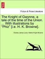 The Knight of Gwynne, a tale of the time of the Union. ... With illustrations by