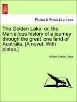 The Golden Lake: or, the Marvellous history of a journey through the great lone land of Australia. [A novel. With plates.] - Dawe, William Carlton