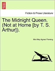 The Midnight Queen. (Not At Home [By T. S. Arthur]). - Mrs May Agnes Fleming