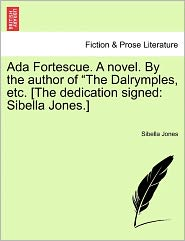 Ada Fortescue. A Novel. By The Author Of The Dalrymples, Etc. [The Dedication Signed - Sibella Jones
