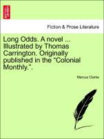 Long Odds. A novel ... Illustrated by Thomas Carrington. Originally published in the Colonial Monthly.. als Taschenbuch von Marcus Clarke