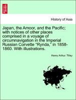 Japan, the Amoor, and the Pacific; with notices of other places comprised in a voyage of circumnavigation in the Imperial Russian Corvette Rynda, ...