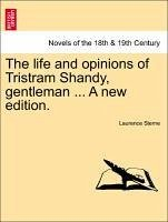 The Life and Opinions of Tristram Shandy, Gentleman ... a New Edition.