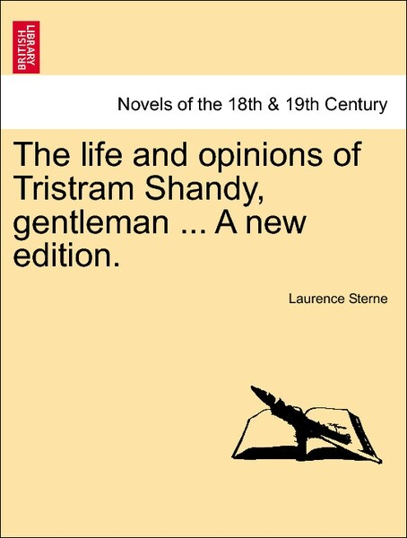 The life and opinions of Tristram Shandy, gentleman ... A new edition. als Taschenbuch von Laurence Sterne - British Library, Historical Print Editions