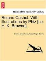 Roland Cashel. With illustrations by Phiz [i.e. H. K. Browne]. Vol. I. - Lever, Charles James Browne, Hablot Knight
