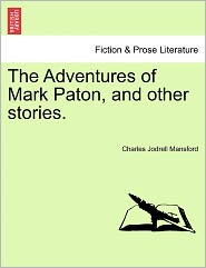 The Adventures Of Mark Paton, And Other Stories. - Charles Jodrell Mansford