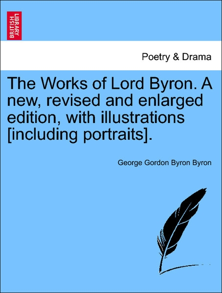 The Works of Lord Byron. A new, revised and enlarged edition, with illustrations [including portraits]. Vol. II als Taschenbuch von George Gordon ... - British Library, Historical Print Editions