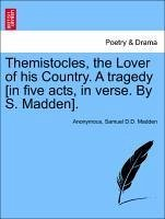 Themistocles, the Lover of his Country. A tragedy [in five acts, in verse. By S. Madden]. - Anonymous Madden, Samuel D. D.