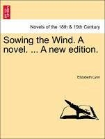 Sowing the Wind. A novel. ... A new edition. - Lynn, Elizabeth