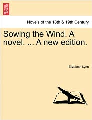Sowing the Wind. a Novel. ... a New Edition.
