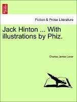 Jack Hinton ... With illustrations by Phiz. - Lever, Charles James