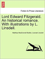 Lord Edward Fitzgerald. An Historical Romance. With Illustrations By L. Linsdell. - Matthias Macdonnell Bodkin, Leonard Linsdell