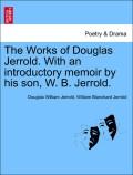Jerrold, Douglas William;Jerrold, William Blanchard: The Works of Douglas Jerrold. With an introductory memoir by his son, W. B. Jerrold, vol. III