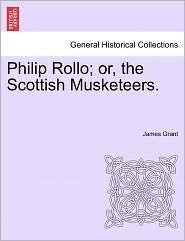 Philip Rollo; Or, The Scottish Musketeers.
