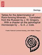 Tables for the determination of Rock-forming Minerals ... Translated from the Russian by J. W. Gregory, ... With a chapter on the petrological microscope by ... G. A. J. Cole