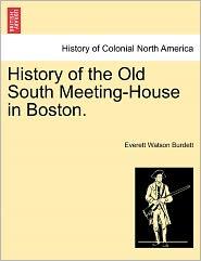 History Of The Old South Meeting-House In Boston. - Everett Watson Burdett