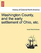 Washington County, and the Early Settlement of Ohio, Etc.