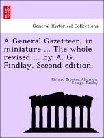 A General Gazetteer, in miniature ... The whole revised ... by A. G. Findlay. Second edition. - Brookes, Richard Findlay, Alexander George.