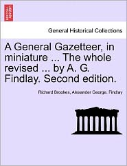 A General Gazetteer, In Miniature. The Whole Revised. By A.G. Findlay. Second Edition.