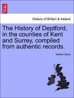 The History of Deptford, in the counties of Kent and Surrey, compiled from authentic records. VOL.I - Dews, Nathan