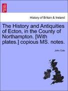 Cole, John: The History and Antiquities of Ecton, in the County of Northampton. [With plates.] copious MS. notes.