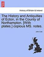 The History and Antiquities of Ecton, in the County of Northampton. [With Plates.] Copious Ms. Notes.