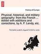 Physical, Historical, and Military Geography: From the French ... Edited with Additions and Corrections, by A. F. Lendy, Etc.