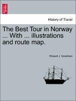 The Best Tour in Norway ... With ... illustrations and route map. - Goodman, Edward J.