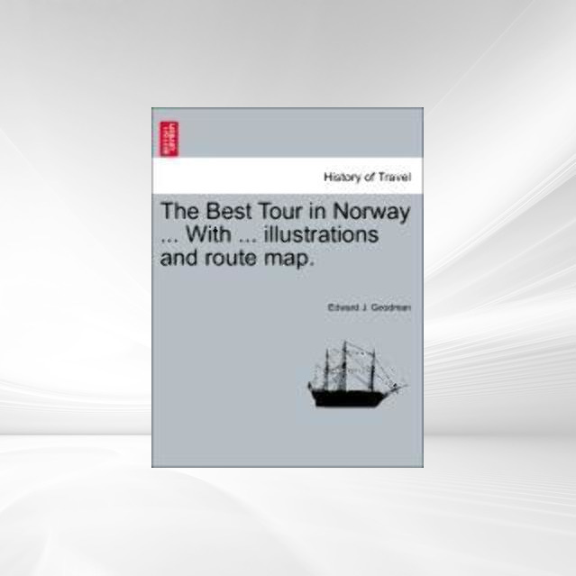 The Best Tour in Norway ... With ... illustrations and route map. als Taschenbuch von Edward J. Goodman - British Library, Historical Print Editions