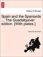 Spain and the Spaniards ... The Guadalquiver edition. [With plates.] - Amicis, Edmondo de