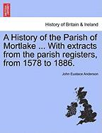 A History of the Parish of Mortlake ... with Extracts from the Parish Registers, from 1578 to 1886.